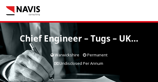 Chief Engineer - Tugs - UK - Permanent - Navis Consulting
