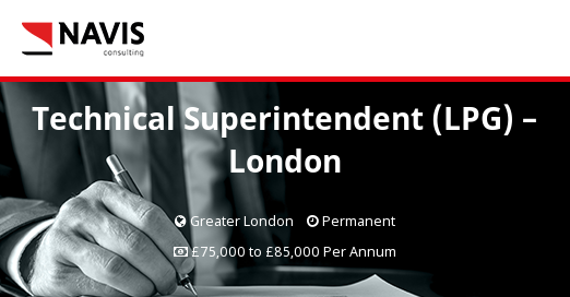 Technical Superintendent (LPG) - London - Navis Consulting